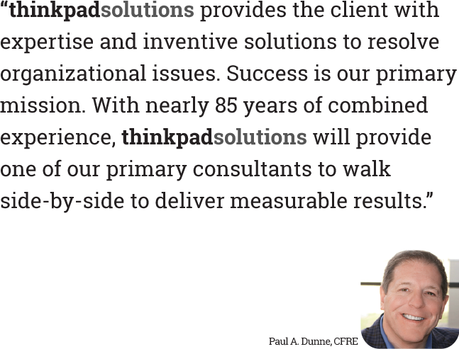 """thinkpadsolutions provides the client with expertise and inventiveness to provide solutions to resolve organizational issues. Success is our primary mission. With nearly 85 years of combined experience, thinkpadsolutions will provide one of our primary consultants to walk side-by-side to deliver measurable results."""